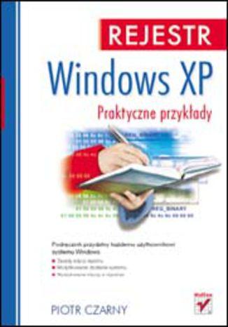 Okładka książki Rejestr Windows XP. Praktyczne przykłady