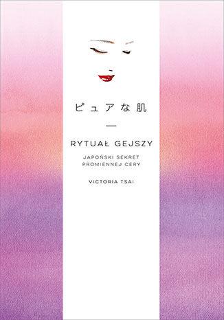 Okładka książki/ebooka Rytuał gejszy. Japoński sekret promiennej cery