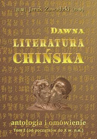 Okładka książki Dawna literatura chińska: antologia i omówienie