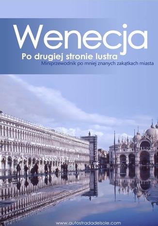 Okładka książki Wenecja. Po drugiej stronie lustra. Miniprzewodnik po mniej znanych zakątkach miasta