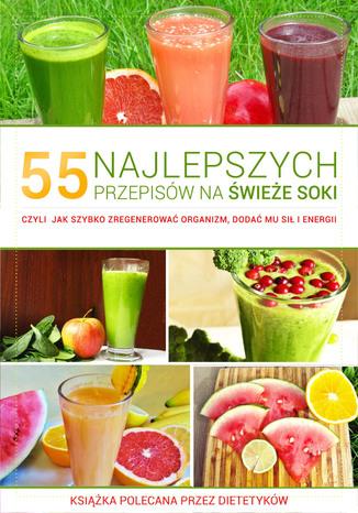 Okładka książki 55 Najlepszych przepisów na świeże SOKI