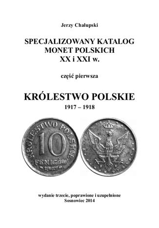 Okładka książki SPECJALIZOWANY KATALOG MONET POLSKICH XX i XXI w. KRÓLESTWO POLSKIE 1917 - 1918