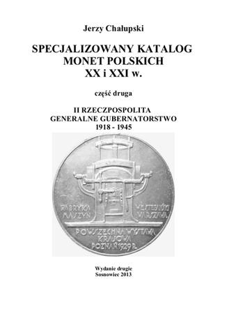 Okładka książki SPECJALIZOWANY KATALOG MONET POLSKICH XX i XXI w. II RZECZPOSPOLITA GENERALNE GUBERNATORSTWO 1918 - 1945