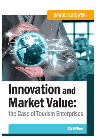 Okładka książki/ebooka Innovation and Market Value. The Case of Tourism Enterprises