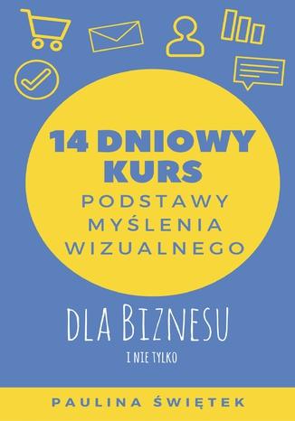 Okładka książki 14-dniowy kurs: Podstawy myślenia wizualnego dla biznesu i nie tylko