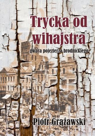 Okładka książki Trycka od wihajstra- gwara pojezierza brodnickiego
