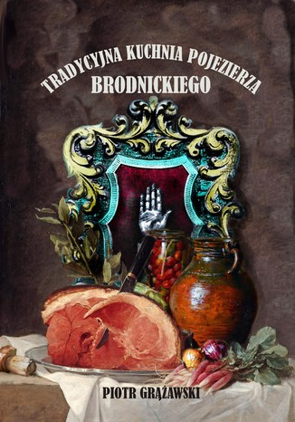 Okładka książki Tradycyjna kuchnia pojezierza brodnickiego