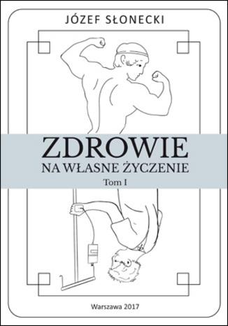 Okładka książki/ebooka Zdrowie na własne życzenie. Tom I