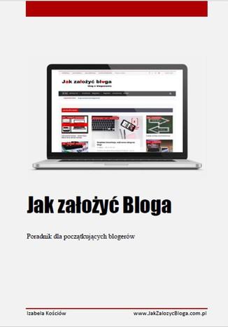 Okładka książki Jak założyć bloga - poradnik dla początkujacych blogerów