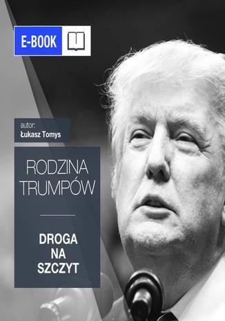 Okładka książki Rodzina Trump. Droga na Szczyt