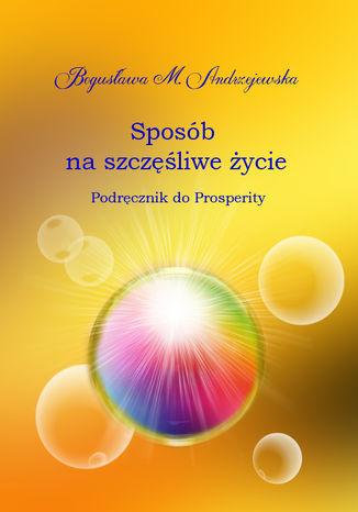 Okładka książki Sposób na szczęśliwe życie