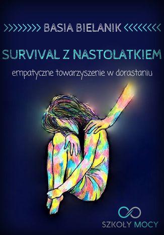 Okładka książki/ebooka Survival z nastolatkiem. Empatyczne towarzyszenie w dorastaniu