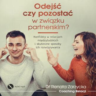 Okładka książki Odejść czy pozostać w związku partnerskim? Konflikty w relacjach międzyludzkich i skuteczne sposoby ich rozwiązywania