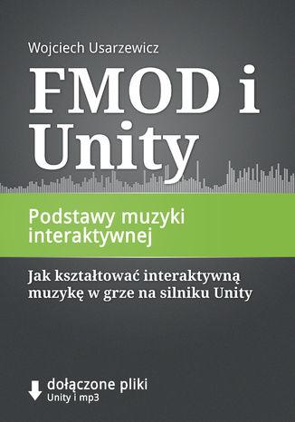 Okładka książki FMOD i Unity, Podstawy muzyki interaktywnej