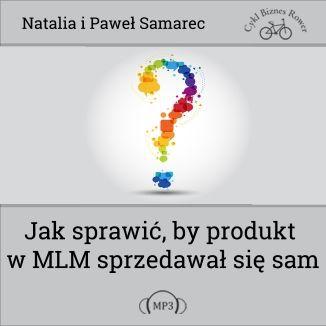 Okładka książki/ebooka Jak sprawić, by produkt w MLM sprzedawał się sam?