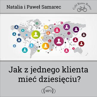 Okładka książki/ebooka Jak z jednego klienta mieć dziesięciu?