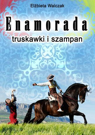 Okładka książki Enamorada, truskawki i szampan