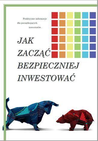 Okładka książki/ebooka Jak zacząć bezpieczniej inwestować