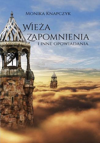 Okładka książki Wieża Zapomnienia i inne opowiadania