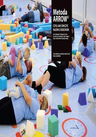 Okładka książki Metoda ARROW czyli jak ćwiczyć razem z dzieckiem