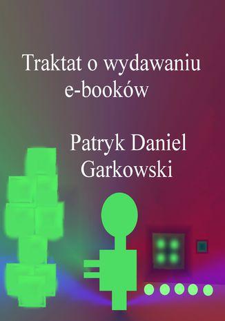 Okładka książki Traktat o wydawaniu e-booków