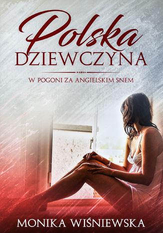 Okładka książki/ebooka Polska Dziewczyna W Pogoni Za Angielskim Snem