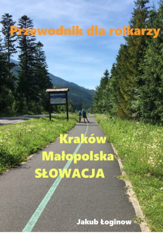 Okładka książki Przewodnik dla rolkarzy - Kraków, Małopolska, Słowacja