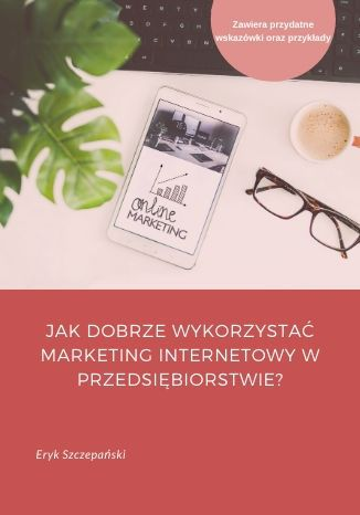 Okładka książki Jak dobrze wykorzystać marketing internetowy w przedsiębiorstwie?