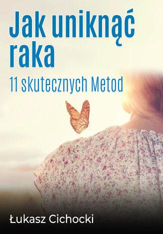 Okładka książki/ebooka Jak uniknąć raka - 11 skutecznych metod
