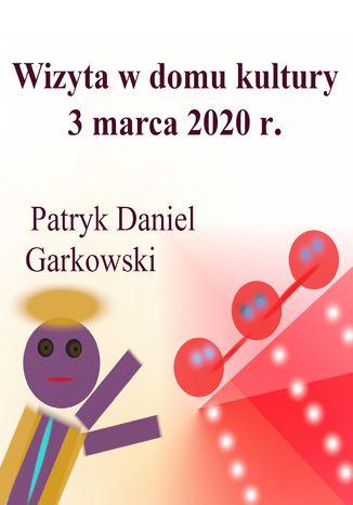 Okładka książki Wizyta w domu kultury 3 marca 2020 r