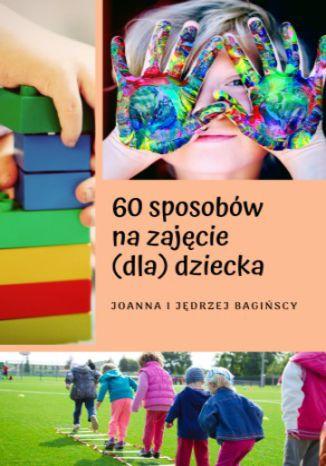Okładka książki/ebooka 60 sposobów na zajęcie (dla) dziecka