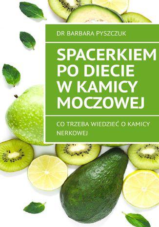 Okładka książki Spacerkiem po diecie w kamicy moczowej