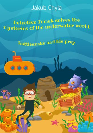 Ebook Detective Tomek solves the mysteries of the underwater world: Rattlesnake and his prey