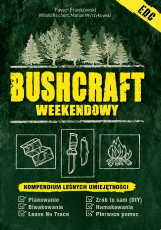 Okładka książki Bushcraft weekendowy. Kompendium leśnych umiejętności