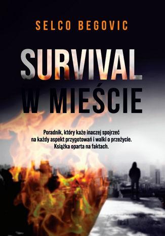 Okładka książki/ebooka Survival w mieście. Realne sekrety przetrwania SHTF