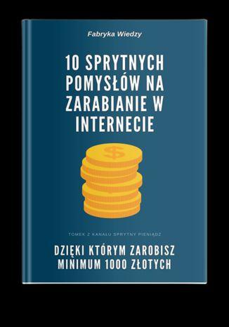 Okładka książki/ebooka 10 Sprytnych Pomysłów na Zarabianie w Internecie