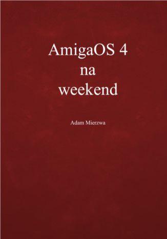 Okładka książki AmigaOS 4 na weekend