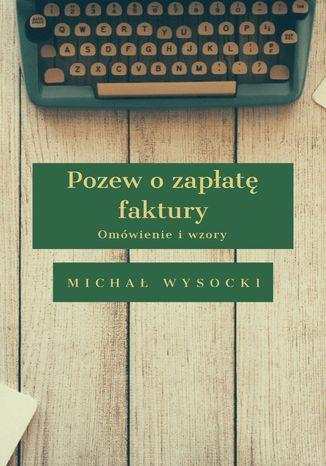 Okładka książki/ebooka Pozew o zapłatę faktury. Omówienie i wzory
