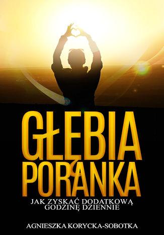 Okładka książki/ebooka Głębia poranka. Jak zyskać dodatkową godzinę dziennie?