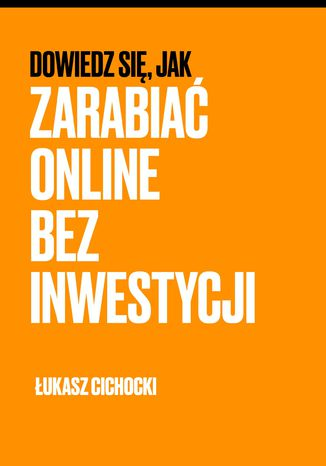 Okładka książki/ebooka Dowiedz się, jak zarabiać online bez inwestycji