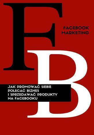 Okładka książki FACEBOOK MARKETING. Profil Na Facebooku!
