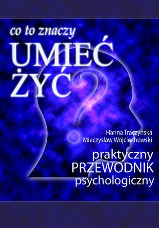Okładka książki/ebooka Co to znaczy 'umieć żyć'? (praktyczny przewodnik psychologiczny)