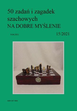 Okładka książki/ebooka 50 zadań i zagadek szachowych NA DOBRE MYŚLENIE 15/2021