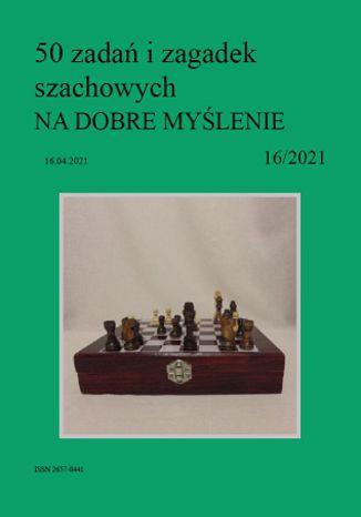 Okładka książki 50 zadań i zagadek szachowych NA DOBRE MYŚLENIE 16/2021