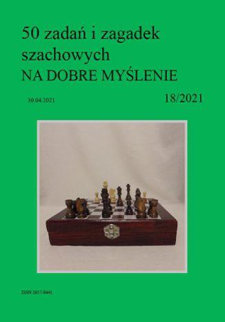 Okładka książki 50 zadań i zagadek szachowych NA DOBRE MYŚLENIE 18/2021