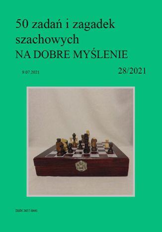 Okładka książki/ebooka 50 zadań i zagadek szachowych NA DOBRE MYŚLENIE 28/2021