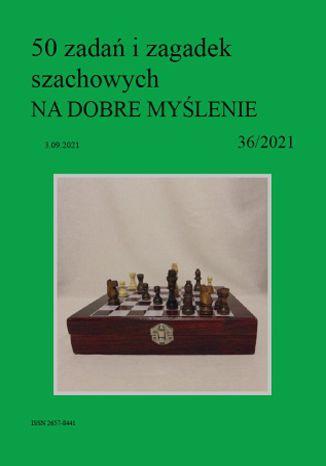 Okładka książki/ebooka 50 zadań i zagadek szachowych NA DOBRE MYŚLENIE 36/2021