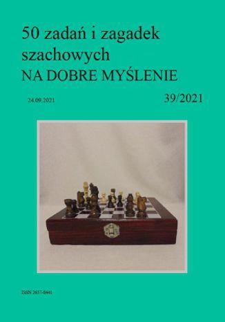 Okładka książki/ebooka 50 zadań i zagadek szachowych NA DOBRE MYŚLENIE 39/2021