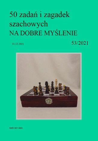 Okładka książki 50 zadań i zagadek szachowych NA DOBRE MYŚLENIE 53/2021