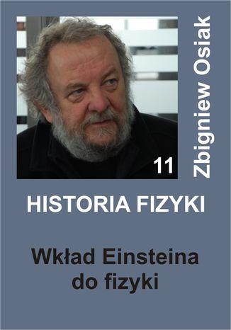 Okładka książki/ebooka Historia Fizyki 11 - Wkład Einsteina do Fizyki